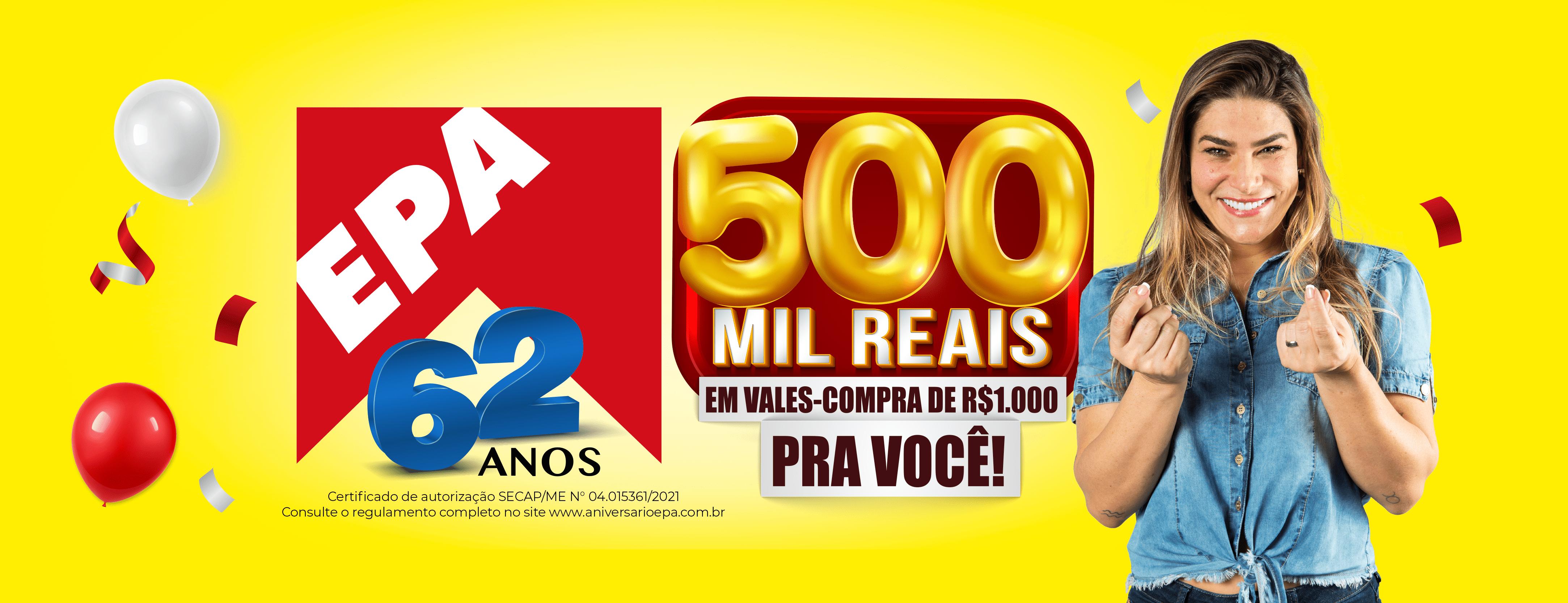Aniversário Epa 500 Mil Reais em vales-compra pra você